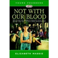 Young Founders #1: 1870: Not With Our Blood, A Novel of the Irish in America