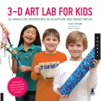3D Art Lab for Kids: 32 Hands-on Adventures in Sculpture and Mixed Media