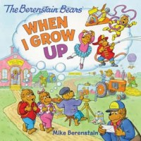 The Berenstain Bears: When I Grow Up (eBook)