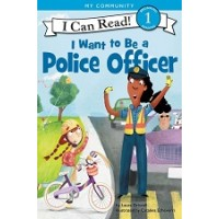 I Want to Be a Police Officer (I Can Read Level 1)