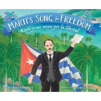 Martí's Song for Freedom / Martí y sus versos por la independencia (Bilingual, English/Spanish)