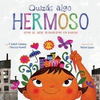 Quizás algo hermoso: Como el arte transformo un barrio (Maybe Something Beautiful, Spanish Edition)