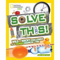 National Geographic Kids: Solve This! Wild and Wacky Challenges for the Genius Engineer in You