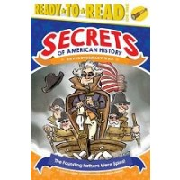 Secrets of American History: Revolutionary War: The Founding Fathers Were Spies! (Ready to Read, Level 3)