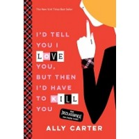 Gallagher Girls #1: I'd Tell You I Love You, But Then I'd Have to Kill You (10th Anniversary Edition)