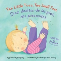 Ten Little Toes, Two Small Feet / Diez deditos de los pies, dos piececitos (Bilingual Board Book, English/Spanish)