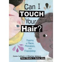 Can I Touch Your Hair? Poems of Race, Mistakes, and Friendship