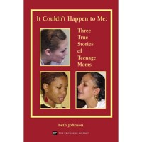 It Couldn't Happen to Me: Three True Stories of Teenage Moms