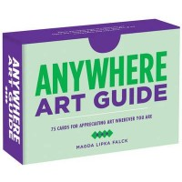 Anywhere Art Guide: 75 Cards for Appreciating Art Wherever You Are