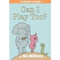 Elephant and Piggie: Can I Play Too?