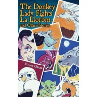 The Donkey Lady Fights La Llorona and Other Stories / La señora asno se enfrenta a la llorona y otros cuentos (Bilingual, English/Spanish)