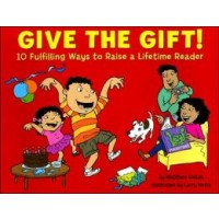 Give The Gift! 10 Fulfilling Ways to Raise a Lifetime Reader