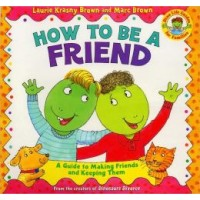 How to Be a Friend: A Guide to Making Friends and Keeping Them
