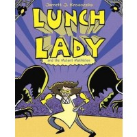 Lunch Lady #7: Lunch Lady and the Mutant Mathletes