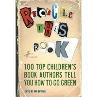 Recycle This Book: 100 Top Children's Book Authors Tell You How to Go Green (First Book Special Edition)