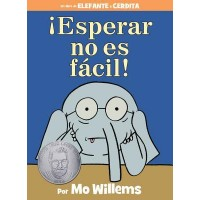 Elefante y Cerdita: ¡Esperar no es fácil! (Elephant and Piggie: Waiting is Not Easy!, Spanish Edition)