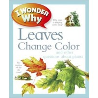 I Wonder Why: Leaves Change Color and Other Questions about Plants